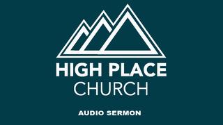High Place Church | Audio Podcast